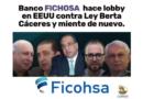 Banco FICOHSA hace lobby en EEUU contra Ley Berta Cáceres y miente de nuevo.